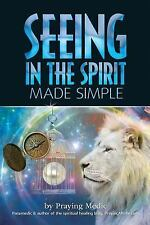 The Kingdom of God Made Simple: Seeing in the Spirit Made Simple by Praying...