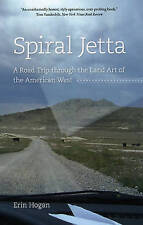 Spiral Jetta. A Road Trip Through the Land Art of the American West by Hogan, Er