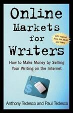 Online Markets for Writers: How to Make Money by Selling Your Writing On the In