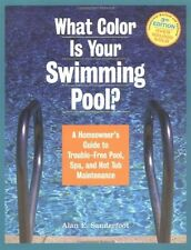 What Color Is Your Swimming Pool?: A Homeowner's Guide to Trouble-Free Pool, Spa