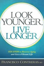 Look Younger, Live Longer: 10 Steps to Reverse Aging and Live a Vibrant Life (Pa