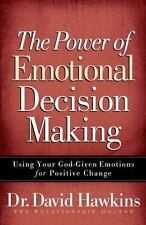 The Power of Emotional Decision Making: Using Your God-Given Emotions for Positi