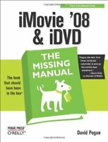 iMovie '08 & iDVD: The Missing Manual By David Pogue