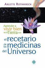 APRENDER A VIVIR BIEN EN LA TIERRA CON EL RECETARIO DE LAS MEDICINAS DEL UNIVERS