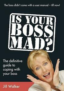 Is Your Boss Mad?: The Definitive Guide to Coping With Your Boss by Jill Walker