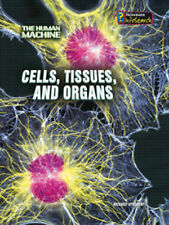 Cells, Tissues, and Organs (InfoSearch: The Human Machine) by Spilsbury, Richar