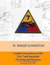 Combat Interviews of the 31st Tank Battalion, 7th Armored Division : The St....