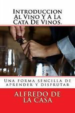Introduccion Al Vino y a la Cata de Vinos : Una Forma Sencilla de Aprender y...