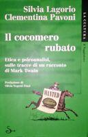 LAGORIO PAVONI IL COCOMERO RUBATO ETICA E PSICOANALISI IL SAGGIATORE 2001