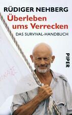 Überleben ums Verrecken - Survival Bushcraft Prepper Handbuch Rüdiger Nehberg