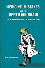 Medicine, Mistakes, and the Reptilian Brain : The Newmind Response to Better ...