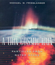 A THIN COSMIC RAIN: PARTICLES FROM OUTER SPACE., Friedlander, Michael W., Used;