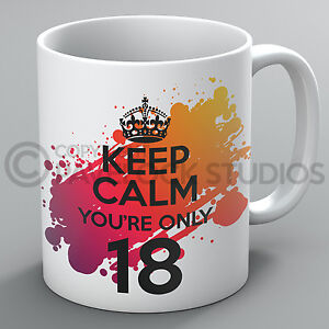Keep Calm You're Only 18 Birthday Mug 18th 21st 30th 40th 50th Present Cup Gift