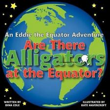 Are There Alligators at the Equator? : An Eddie the Equator Adventure by Dina...