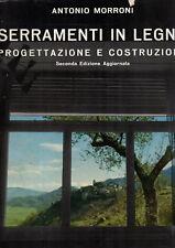 Serramenti in legno. Progettazione e costruzione- A.MORRONI, 1964 - SC88