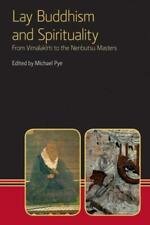 Lay Buddhism and Spirituality: From Vimalakirti to the Nenbutsu Masters
