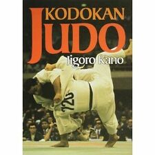 Kodokan Judo: The Essential Guide To Judo By Its Founder Jigoro Kano by...