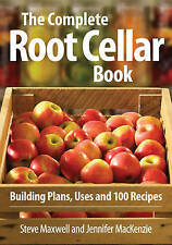 NEW The Complete Root Cellar Book: Building Plans, Uses and 100 Recipes
