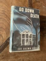 """Go Down, Death  Sue Brown Hays 1st ed 1946  with the Scribner's """"A"""" VG/G w/price"""