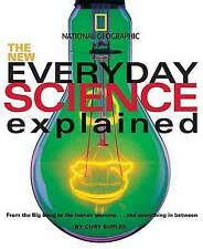 The New Everyday Science Explained: From the Big Bang to the Human Genome...and
