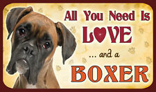 ALL YOU NEED IS LOVE AND A BOXER  SIGN - DOG DOGS KENNEL CLUB KC PUPPY CANINE
