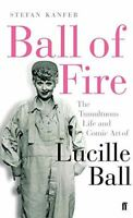 Ball of Fire: The Tumultuous Life and Comic Art of Lucille Ball, Kanfer, Stefan,