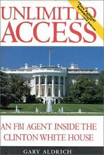 Unlimited Access: An FBI Agent Inside the Clinton White House by Gary Aldrich