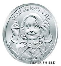 HILLARY CLINTON  VOTE PRISON BU 1 oz .999 SILVER  SILVER SHIELD
