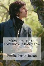 Memorias de un Solteron: Adan y Eva by Emilia Pardo Bazan (2016, Paperback)