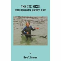 The Minelab CTX 3030 Beach And Water Hunter's Guide by Gary T. Drayton
