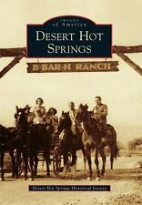 Images of America: Desert Hot Springs by Desert Hot Springs Historical...