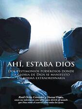 Ahí, Estaba Dios : Dos Testimonios Poderosos Donde la Gloria de Dios Se...