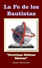 La Fe de los Bautistas : Doctrinas Bíblicas Básicas by Juan De la Cruz (2013,...