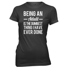 Being An Adult Is The Dumbest I Done womens Ladies T-shirt