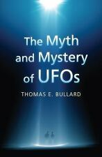 The Myth and Mystery of UFOs by Thomas E. Bullard (2016, Paperback)