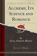 Alchemy, Its Science and Romance (Classic Reprint) (Paperback or Softback)