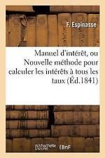 Manuel d'interet, ou nouvelle methode pour calculer les interets a tous les...