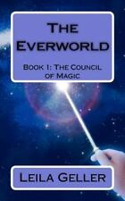 The Everworld: Book 1: The Council Of Magic: By Leila Geller