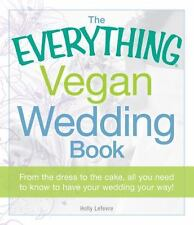 The Everything Vegan Wedding Book ALL IN ONE GUIDE DRESS CAKE FOOD PLANNER GUIDE
