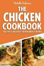 The Chicken Cookbook : Healthy and Delicious Chicken Breast Recipes by...