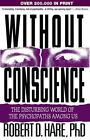 Without Conscience: The Disturbing World of the Psychopaths Among Us by Robert D