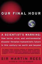 OUR FINAL HOUR: A Scientist's warning : How Terror, Error, and Environmental Dis