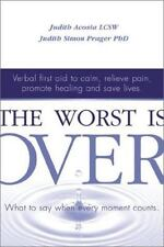 The Worst Is Over: What to Say When Every Moment Counts--Verbal First Aid to Cal