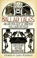 Ballad Tales: An Anthology of British Ballads Retold by , NEW Book, FREE & FAST