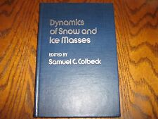 Dynamics of Snow and Ice Masses by Samuel C. Colbeck (1980, Hardcover)