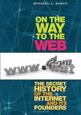 On the Way to the Web: The Secret History of the I