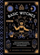 Basic Witches: How to Summon Success, Banish Drama, and Raise Hell with Your