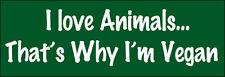 3x9 inch I Love Animals That's Why I'm VEGAN Bumper Sticker - organic health gmo
