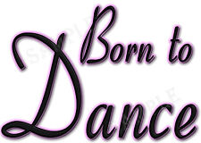 1 X BORN TO DANCE IRON ON TRANSFERS DANCE TROOPS T SHIRTS PILLOW CASES GIFTS