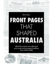 FRONT PAGES THAT SHAPED AUSTRALIA - Stephen Gapps